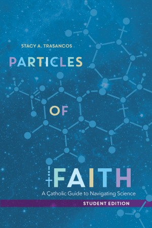 Particles of Faith: A Catholic Guide to Navigating Science (Student Edition)